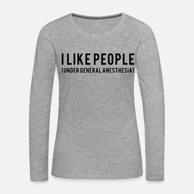 I Like People Under General Anesthesia Shirt Frauen Premium
