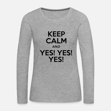 Yes keep calm and yes yes yes - T-shirt manches longues Premium Femme