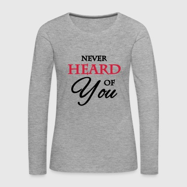 Never heard of you - Vrouwen Premium shirt met lange mouwen