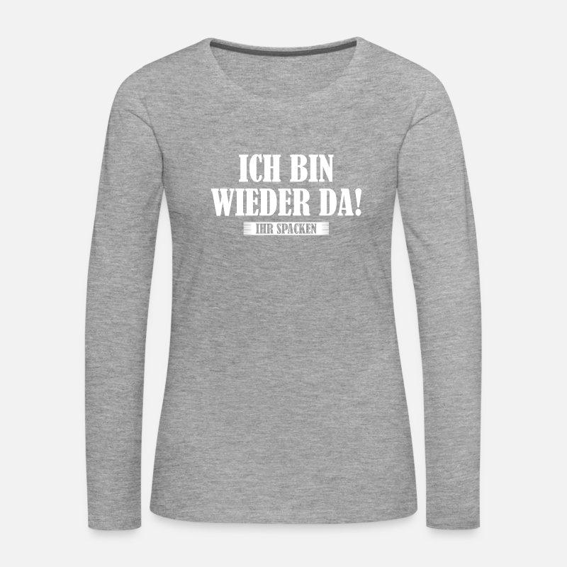 Ich Bin Wieder Da Geschenk Frauen Premium Langarmshirt Spreadshirt