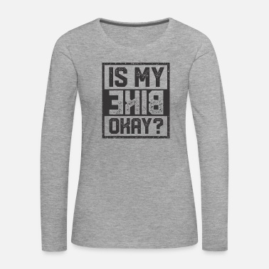 Is my bike okay? - Women's Premium Longsleeve Shirt