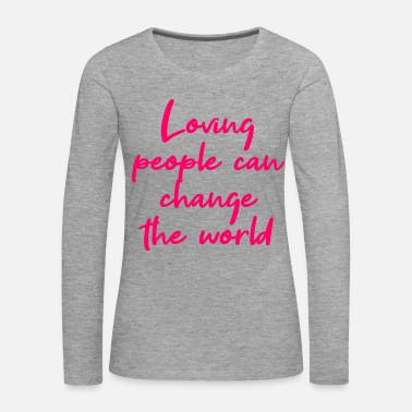 Namaste Loving people can change the world - Women's Premium Longsleeve Shirt