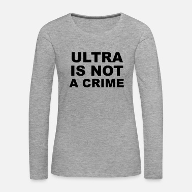 Ultras Ultra Is Not A Crime Ultras Hooligan's Football - Women's Premium Longsleeve Shirt