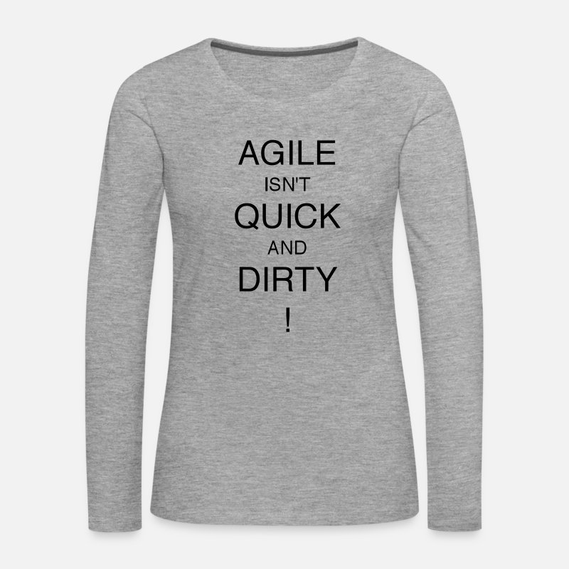 Dirty Long Sleeve Shirts - AGILE IS NOT QUICK AND DIRTY! - Women's Premium Longsleeve Shirt heather grey