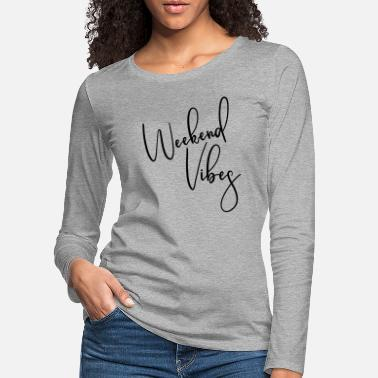 Weekend Vibes - Women's Premium Longsleeve Shirt