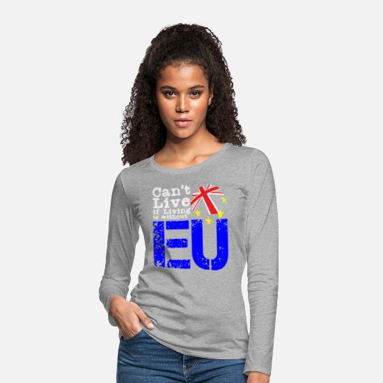 Eu Long sleeve shirts - Cant Live if Living is without EU T shirt - Women's Premium Longsleeve Shirt heather grey