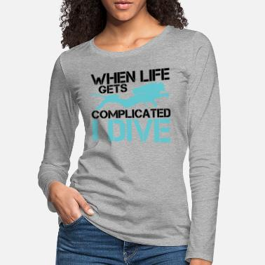 Scuba When life gets complicated - I Dive Diving - Women's Premium Longsleeve Shirt