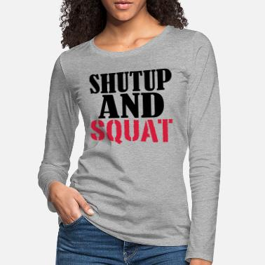 Shut up and SQUAT - Women's Premium Longsleeve Shirt