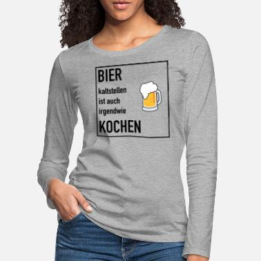 Make beer cold is also cook anyway - Women's Premium Longsleeve Shirt