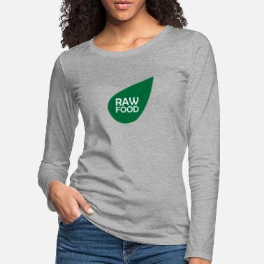 Raw Food Diet Raw food Raw food - Women's Premium Longsleeve Shirt
