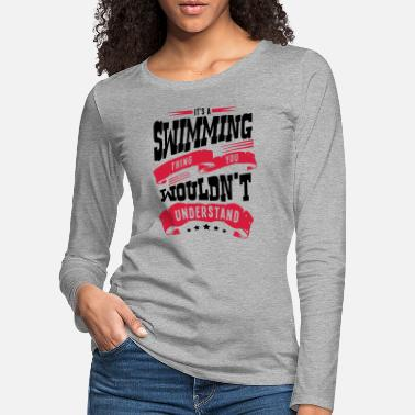 Swimming Trunks its a swimming thing you wouldnt underst - Women's Premium Longsleeve Shirt