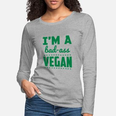 Bad I'M A BAD-ASS VEGAN! - Women's Premium Longsleeve Shirt