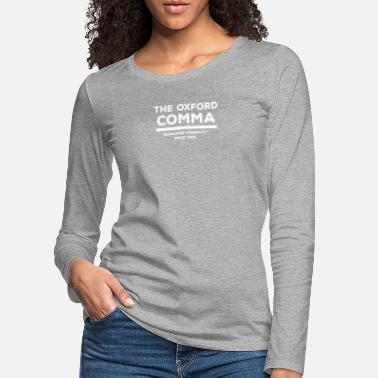 Engels The Oxford Comma Funny Grammar Police Saying Gift - Vrouwen premium longsleeve