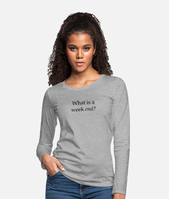 Distressed Long-Sleeved Shirts - What Is a Weekend? - Women's Premium Longsleeve Shirt heather grey