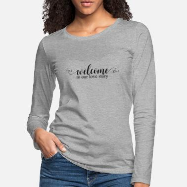 Wedding Reception Welcome to our love story - Women's Premium Longsleeve Shirt