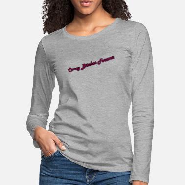 7eb6713a Crazy Bitches Forever - Premium langermet T-skjorte for kvinner