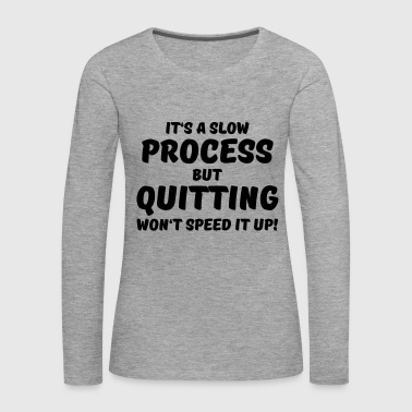 It's a slow process - Women's Premium Longsleeve Shirt