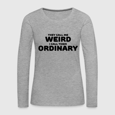 They call me weird - Premium langermet T-skjorte for kvinner