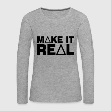 MAKE IT REAL - motivation, ambition and success - Women's Premium Longsleeve Shirt