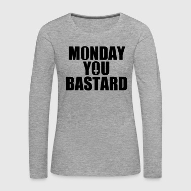 Monday you Bastard - Frauen Premium Langarmshirt