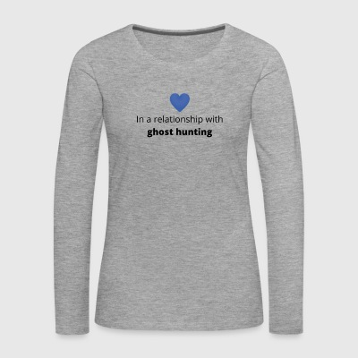 Gift single taken relationship with ghost hunting - Women's Premium Longsleeve Shirt