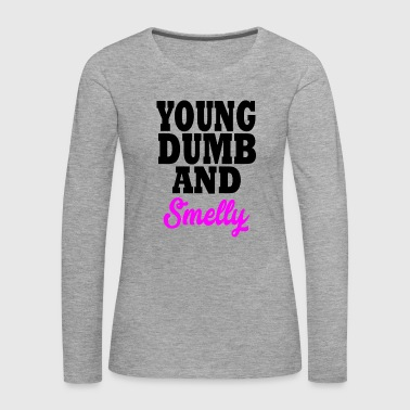 young dumb and smelly - Women's Premium Longsleeve Shirt