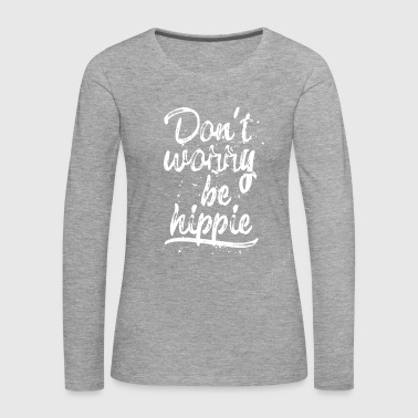 Don't worry be hippie - weiß - Frauen Premium Langarmshirt