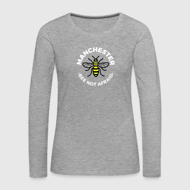 Manchester - Bee Not Afraid - Women's Premium Longsleeve Shirt