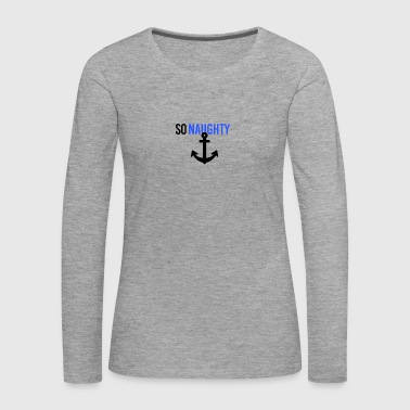 So naughty - Women's Premium Longsleeve Shirt