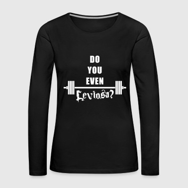 Do you even Leviosa? - T-shirt manches longues Premium Femme