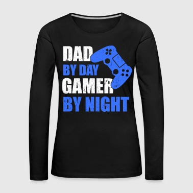 DAD BY DAY GAMER BY NIGHT BY NIGHT - T-shirt manches longues Premium Femme