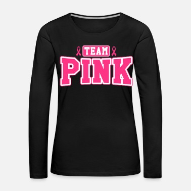 Breast Cancer Awareness Team Pink - Women's Premium Longsleeve Shirt