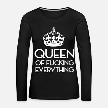 Kingdom Queen of fucking everything - queen of everything - Women's Premium Longsleeve Shirt