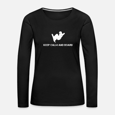 Evening Keep Calm and Board Boarder Boarding Snowboard Skis - Women's Premium Longsleeve Shirt