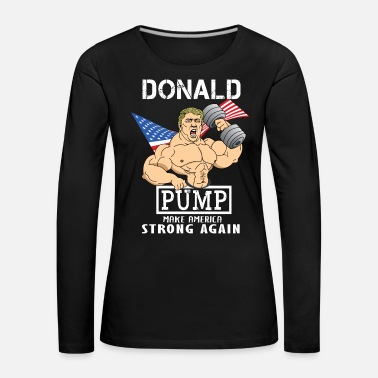 Funny Gym Funny Trump Gym Shirt Donald Pump Muscle Gym - Women's Premium Longsleeve Shirt