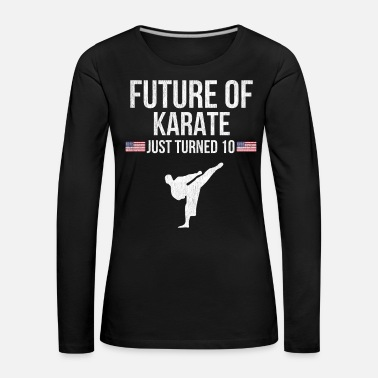 Future Future Of Karate Just Turned 10 - Women's Premium Longsleeve Shirt