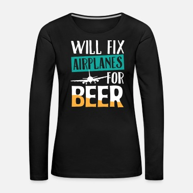 Aviation Repair aircraft for beer Alcohol Funny - Women's Premium Longsleeve Shirt