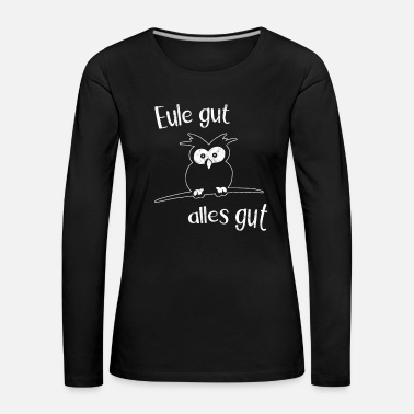 Sentarse Owl Good All Good Positive Think Owls Gift - Camiseta de manga larga premium mujer