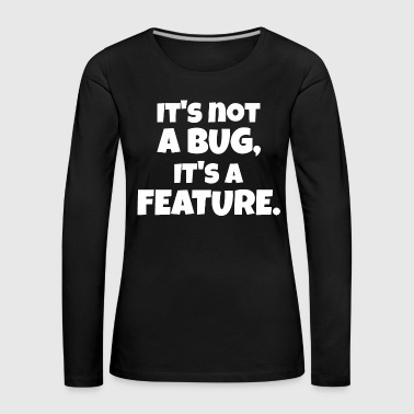 It is not a Bug Entwickler Spruch - Frauen Premium Langarmshirt