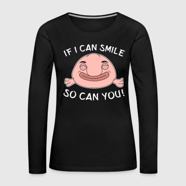 Funny Blobfish Perfect for Fish Lovers If I can smile. So can you. - Women's Premium Longsleeve Shirt