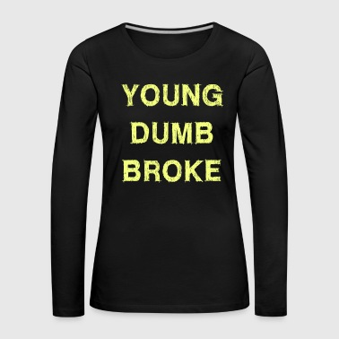 Feelin Good Dumb Design du T-shirt YOUNG, DUMB, BROKE - T-shirt manches longues Premium Femme