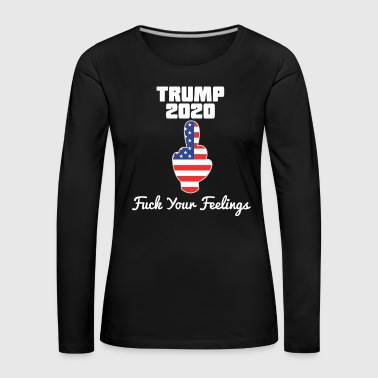 Awesome & Trendy Tshirt Designs Trump 2020 fuck your feelings - Women's Premium Longsleeve Shirt