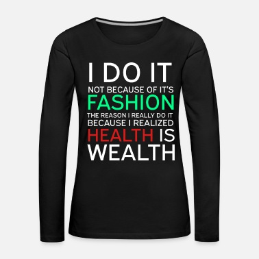Wealthy Get into fitness with this Aerobic Tshirt Designs Health is Wealthy - Women's Premium Longsleeve Shirt