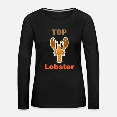 Funny Jokes Lobster Tshirt for Men, Women and Kids Top Lobster - Women's Premium Longsleeve Shirt