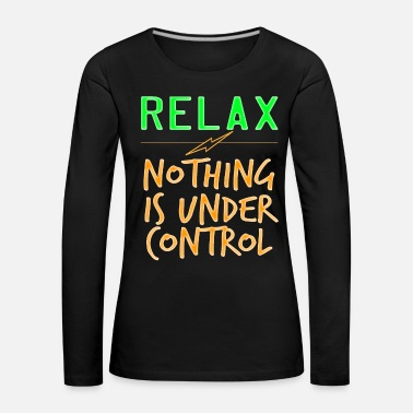 Government Relax Nothing Is Under Control tee design - Women's Premium Longsleeve Shirt