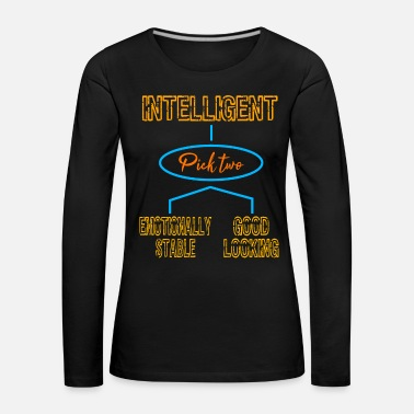 Affection Intelligent (Pick Two) Emotionally Stable Good - Women's Premium Longsleeve Shirt