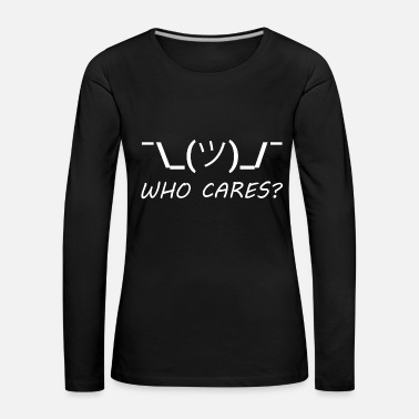 Satire WHO CARES (w) - Frauen Premium Langarmshirt