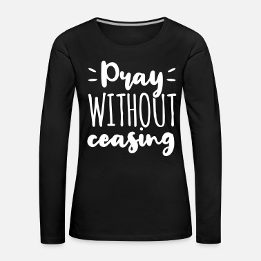 Ghost Pray Without Ceasing God Jesus Gift - Women's Premium Longsleeve Shirt