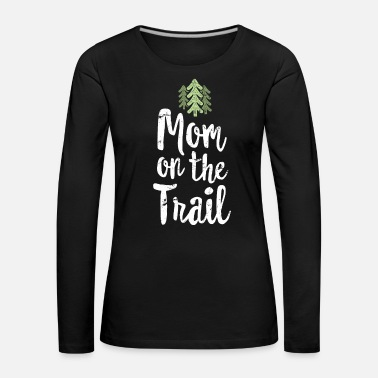 Hike Mom On The Trail - Family Hiking TShirt Mother's Day Gift - Women's Premium Longsleeve Shirt