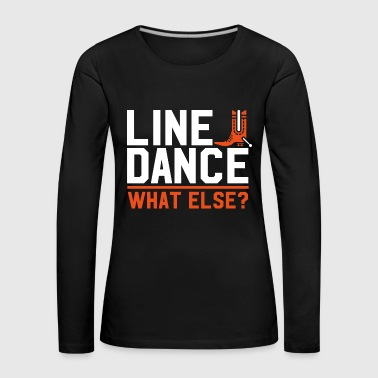 Line Dance What else? Lined dancing gift - Women's Premium Longsleeve Shirt